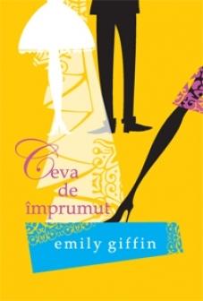 Ceva de imprumut de Emily Giffin